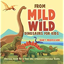 From Mild to Wild, Dinosaurs for Kids - Dinosaur Book for 6-Year-Old | Children's Dinosaur Books