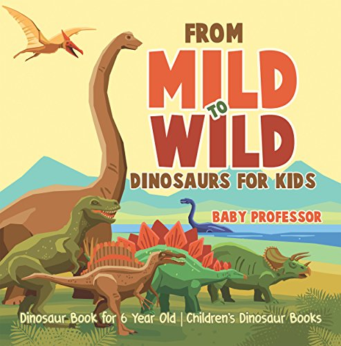 From Mild to Wild, Dinosaurs for Kids - Dinosaur Book for 6-Year-Old | Children's Dinosaur Books