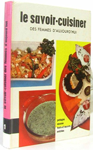 Le savoir -cuisiner des femmes d'aujourd'hui 1 -potages sauces hors-d'oeuvre, entrée par Collectif