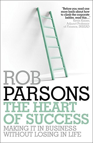 The Heart of Success: Making it in Business without Losing in Life