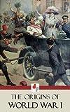 The Origins of World War I (Illustrated)