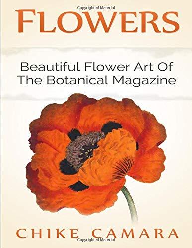 FLOWERS: Beautiful Flower Art of The Botanical Magazine