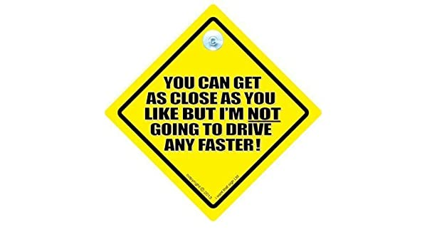 signe nouveaut/é voiture Panneau TAILGATER Panneau arri/ère Fun 743 Vous pouvez obtenir aussi pr/ès Que Vous Le Souhaitez mais Im Going to Drive pas plus rapide Off voiture Panneau panneau panneau Drive rapide