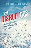 The Disruptors: Social Entrepreneurs Reinventing Business and Society