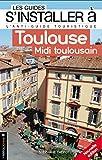 S'installer à Toulouse: L'antiguide touristique pour tous ceux qui veulent, viennent ou vont s'installer à Toulouse