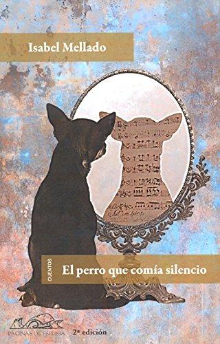 El perro que comía silencio (Voces/ Literatura, Band 141)