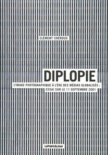 Diplopie. L'image photographique  l're des mdias globaliss. Essai sur le 11 septembre 2001
