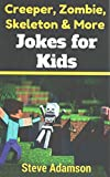 [(Creeper, Zombie, Skeleton and More Jokes for Kids)] [By (author) Steve Adamson] published on (November, 2014)