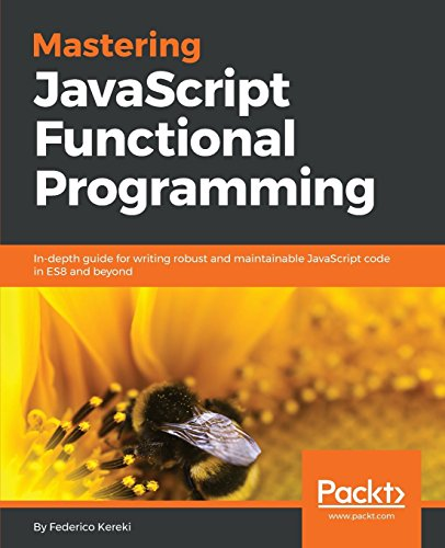 Mastering JavaScript Functional Programming: In-depth guide for writing robust and maintainable JavaScript code in ES8 and beyond (English Edition) (Bücher Trade-in-programm)