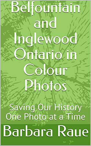 Belfountain and Inglewood Ontario in Colour Photos: Saving Our History One Photo at a Time (Cruising Ontario Book 234) (English Edition)