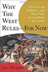 Why the West Rules--for Now: The Patterns of History, and What They Reveal About the Future by Ian Morris (2010-10-12)