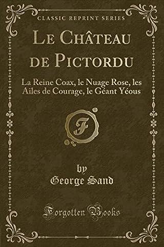 Le Chateau de Pictordu: La Reine Coax, Le Nuage Rose, Les Ailes de Courage, Le Geant Yeous (Classic Reprint)
