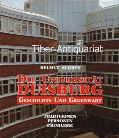 Die Universität Duisburg - Geschichte und Gegenwart. Traditionen - Personen - Probleme