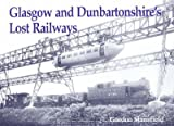 Glasgow and Dunbartonshire's Lost Railways