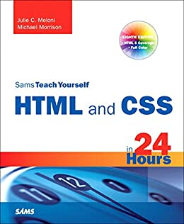 Sams Teach Yourself HTML and CSS in 24 Hours (Includes New HTML 5 Coverage) by [Meloni, Julie C., Morrison, Michael]