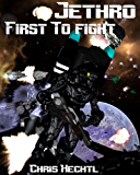 Jethro: First to Fight (Jethro:The Wandering Engineer Book 2) (English Edition)