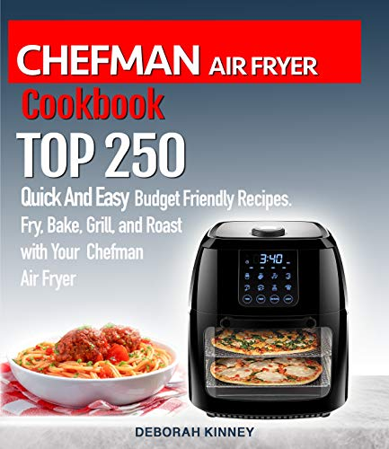 CHEFMAN AIR FRYER  Cookbook: TOP 250 Quick And Easy  Budget Friendly Recipes. Fry, Bake,  Grill, and Roast with Your Chefman Air Fryer (English Edition) - Cajun-grill