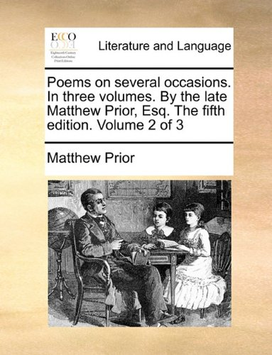 Poems on several occasions. In three volumes. By the late Matthew Prior, Esq. The fifth edition. Volume 2 of 3