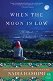 When the Moon Is Low: A Novel by Nadia Hashimi front cover