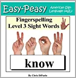 American Sign Language - Fingerspelling Level 3 Sight Words: Signing First Grade Sight Words using the American Manual Alphabet (Easy-Peasy American Sign Language (ASL))