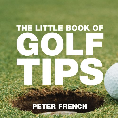 The Little Book of Golf Tips (Little Tips Books) por Peter French