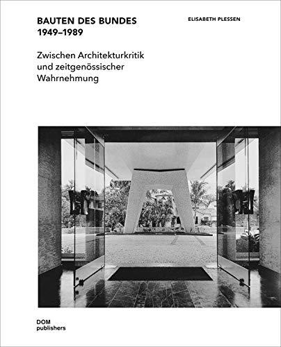 Bauten des Bundes 1949-1989: Zwischen Architekturkritik und zeitgenössischer Wahrnehmung