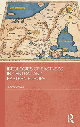 Ideologies of Eastness in Central and Eastern Europe (BASEES/Routledge Series on Russian and East European Studies)