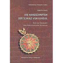 Die Handschriften der Schule von Luxeuil: Kunst und Ikonographie eines frühmittelalterlichen Skriptoriums (Wolfenbütteler Mittelalter-Studien, Band 22)