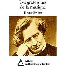 Les grotesques de la musique (French Edition)
