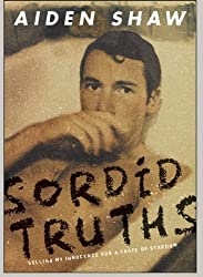 Sordid Truths: Selling My Innocence for a Taste of Stardom by Aiden Shaw (2009-11-01)