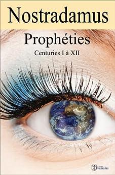 Prophéties (en français moderne - texte intégral - Centuries I à XII) (Classiques t. 8) par [Nostradamus, Michel]
