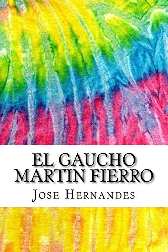 El Gaucho Martin Fierro: Includes MLA Style Citations for Scholarly Secondary Sources, Peer-Reviewed Journal Articles and Critical Academic Research Essays (Squid Ink Classics SPANISH EDITION)