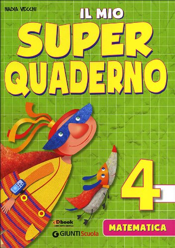 Il mio super quaderno. Matematica. Per la Scuola elementare: 4