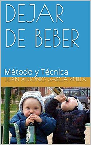 DEJAR DE BEBER: Método y Técnica (USTED PUEDE nº 2) por Juan Antonio García Pinilla