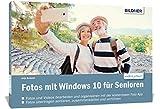 Fotos mit Windows 10 für Senioren: Fotos und Videos bearbeiten und organisieren mit der kostenlosen Foto App
