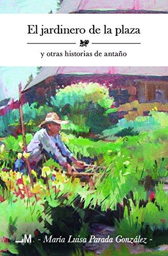 El jardinero de la plaza y otras historias de antaño por María Luisa Parada González