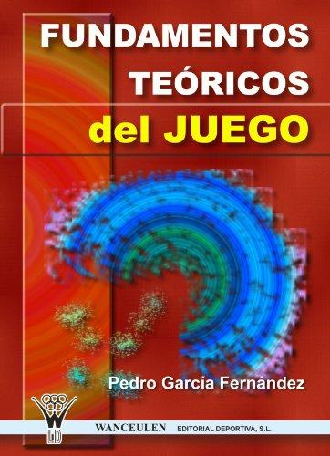 Fundamentos Teóricos Del Juego por Pedro García Fernández