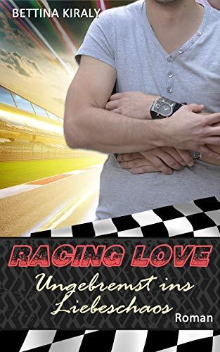 Ungebremst ins Liebeschaos (Die 'Racing Love' Reihe 5): Sports Romance, Liebe, Gay Romance von [Kiraly, Bettina]