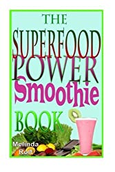 The Superfood Power Smoothie Book: Easy to Prepare Smoothie Recipes to Boost Your Health and Help You Lose Weight (The Home Life Series) (Volume 7) by Melinda Rolf (2014-09-24)