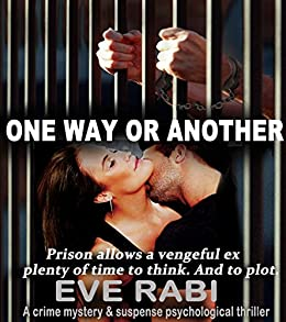 One Way Or Another - Prison allows a vengeful ex plenty of time to think. And to plot. : A crime, mystery and suspense psychological thriller  (Girl on Fire Book 2) by [Rabi, Eve]