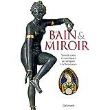Le Bain et le Miroir: Soins du corps et cosmétiques de l'Antiquité à la Renaissance
