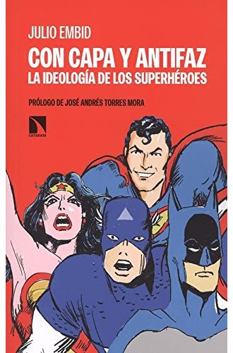 Con capa y antifaz: La ideología de los superhéroes