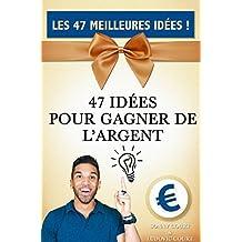 ARGENT: Les 47 Meilleures Idées pour gagner de l'argent ! (Gagner de l'argent, Gagner de l'argent sur internet, Devenir riche)