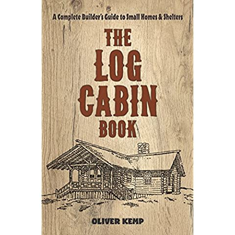 The The Log Cabin Book:: A Complete Builder