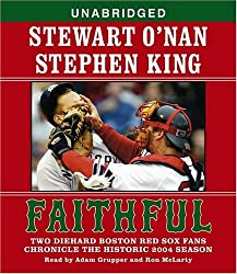 Faithful: Two Diehard Boston Red Sox Fans Chronicle the Historic 2004 Season by Stewart O'Nan (2004-12-28)
