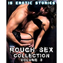 Rough Sex Collection (Vol. 3): 15 Erotic Stories