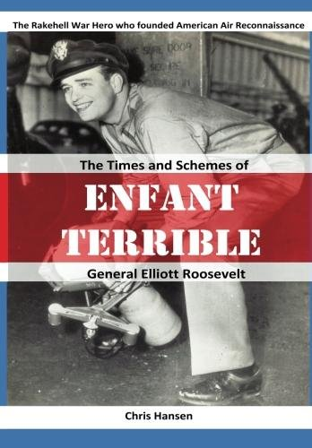 enfant-terrible-the-times-and-schemes-of-general-elliott-roosevelt-english-edition