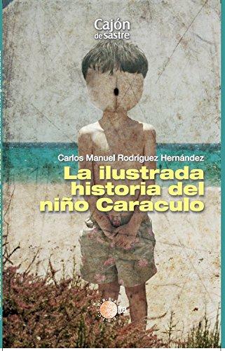La ilustrada historia del niño caraculo (Cajon de Sastre) (Spanish Edition)