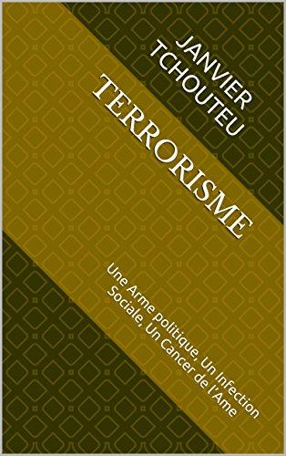 Couverture du livre TERRORISME: Une Arme politique,  Un Infection Sociale, Un Cancer de l'Ame