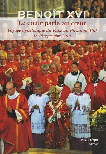 Le Coeur parle au Coeur, Voyage apostolique du Pape Benoît XVI au Royaume Uni 16 19 Septembre 2010
